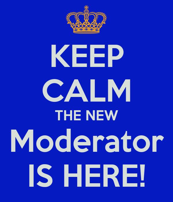 keep-calm-the-new-moderator-is-here.jpg