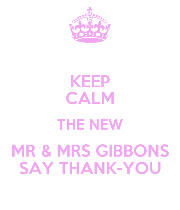 KEEP CALM THE NEW MR & MRS GIBBONS SAY THANK-YOU