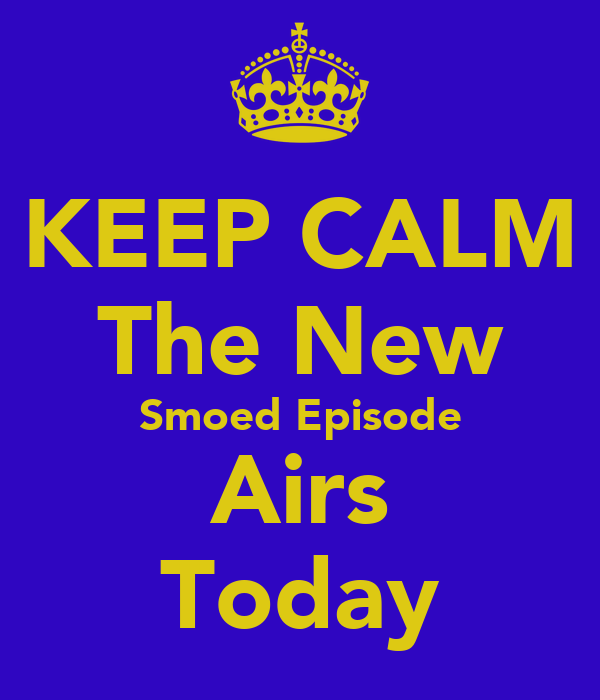 KEEP CALM The New Smoed Episode Airs Today