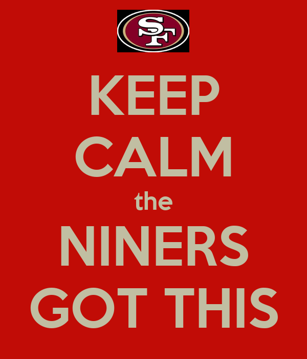 KEEP CALM the NINERS GOT THIS