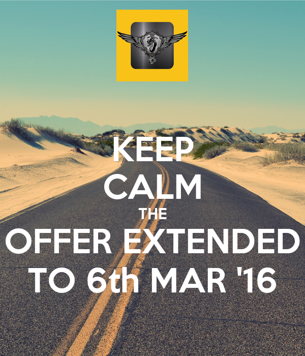 KEEP CALM THE OFFER EXTENDED TO 6th MAR '16