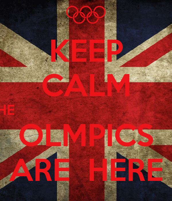 KEEP CALM  THE                                            OLMPICS ARE  HERE