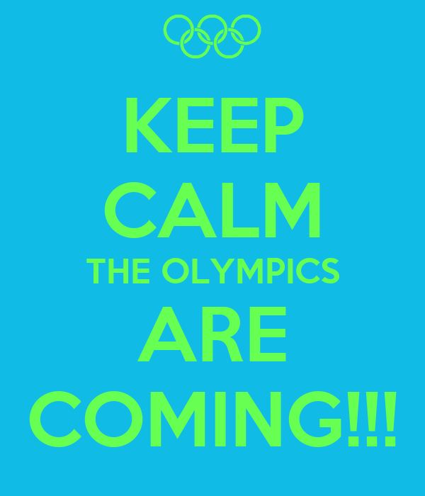 KEEP CALM THE OLYMPICS ARE COMING!!!