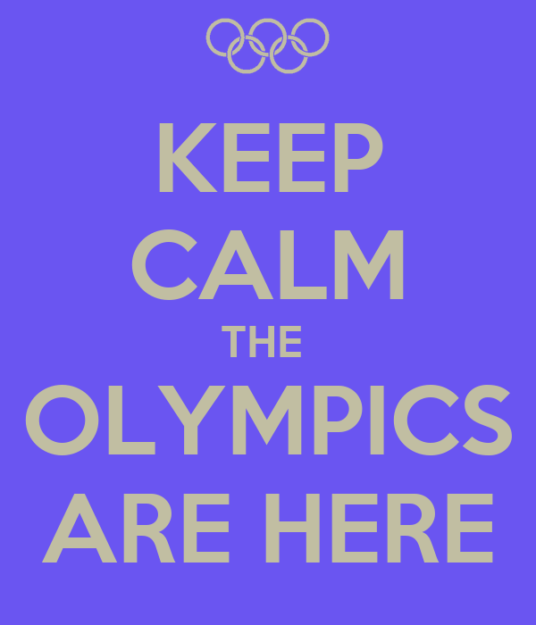 KEEP CALM THE  OLYMPICS ARE HERE
