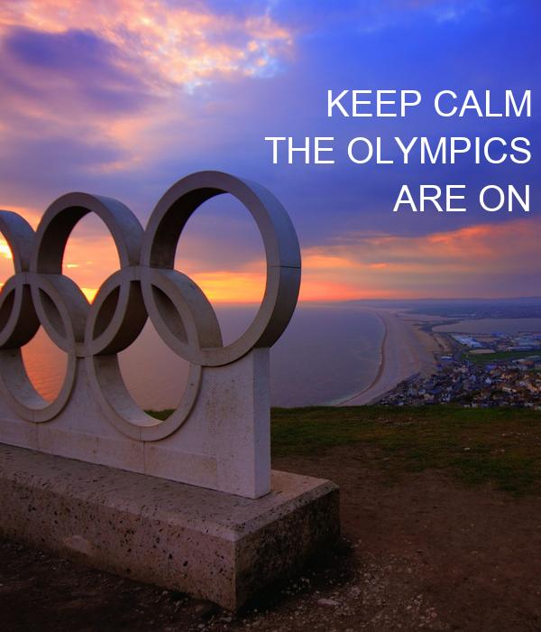 KEEP CALM THE OLYMPICS ARE ON