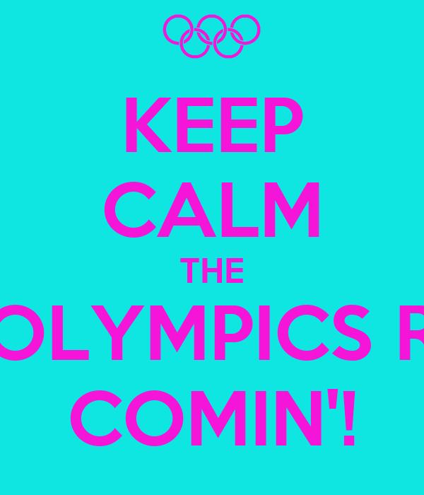 KEEP CALM THE OLYMPICS R COMIN'!