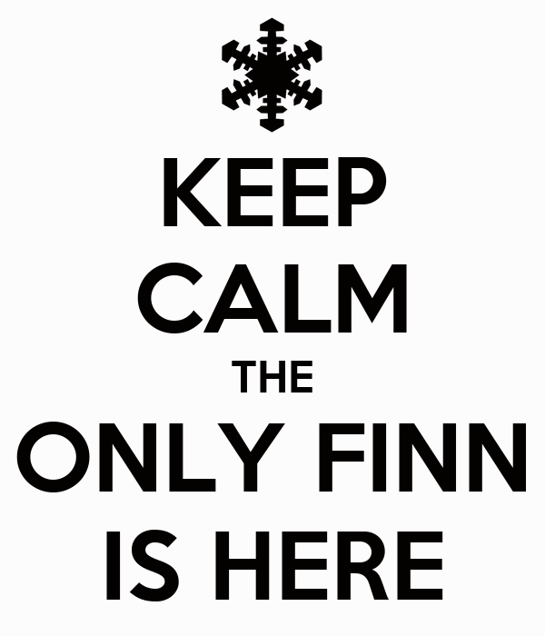 KEEP CALM THE ONLY FINN IS HERE