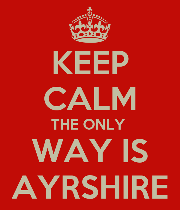 KEEP CALM THE ONLY  WAY IS AYRSHIRE