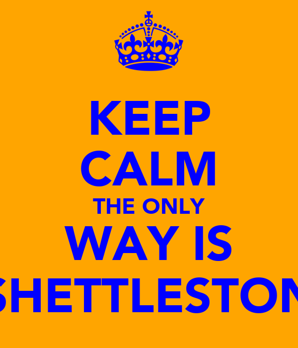 KEEP CALM THE ONLY WAY IS SHETTLESTON