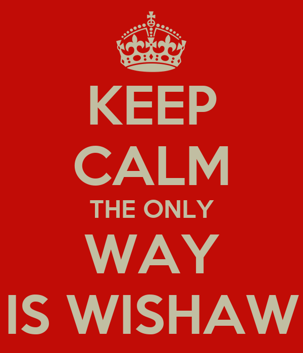 KEEP CALM THE ONLY WAY IS WISHAW