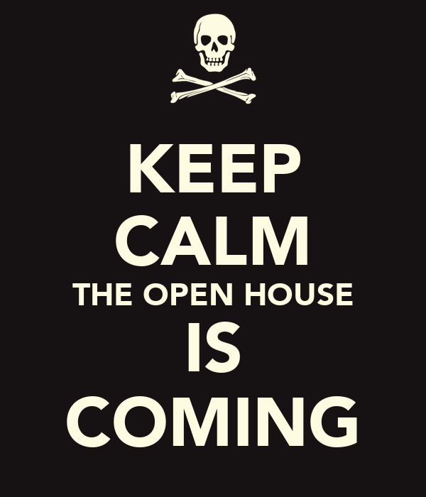 KEEP CALM THE OPEN HOUSE IS COMING