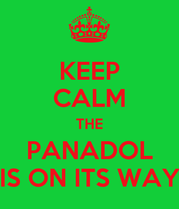 KEEP CALM THE PANADOL IS ON ITS WAY