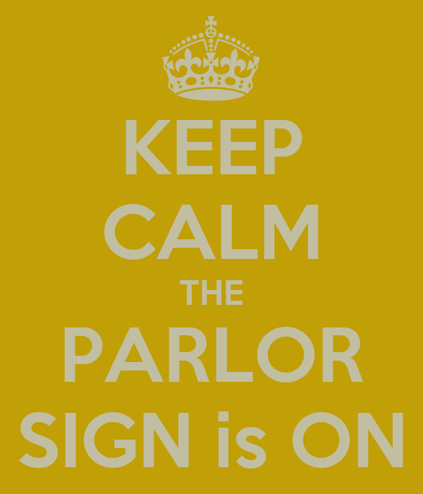 KEEP CALM THE PARLOR SIGN is ON