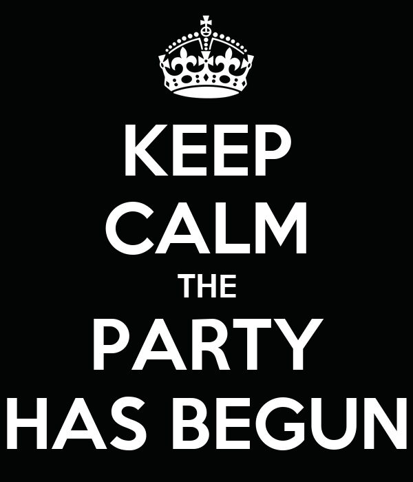 KEEP CALM THE PARTY HAS BEGUN