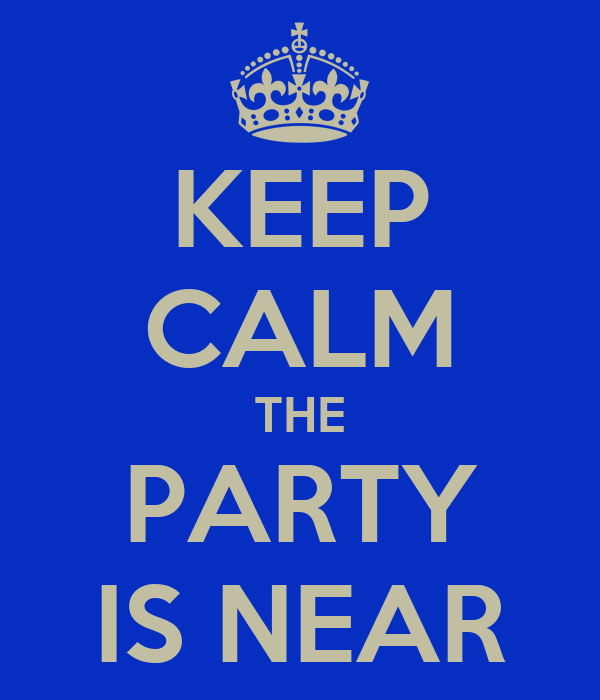 KEEP CALM THE PARTY IS NEAR