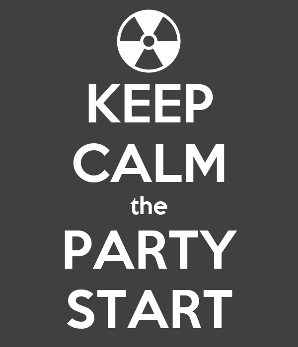 KEEP CALM the PARTY START