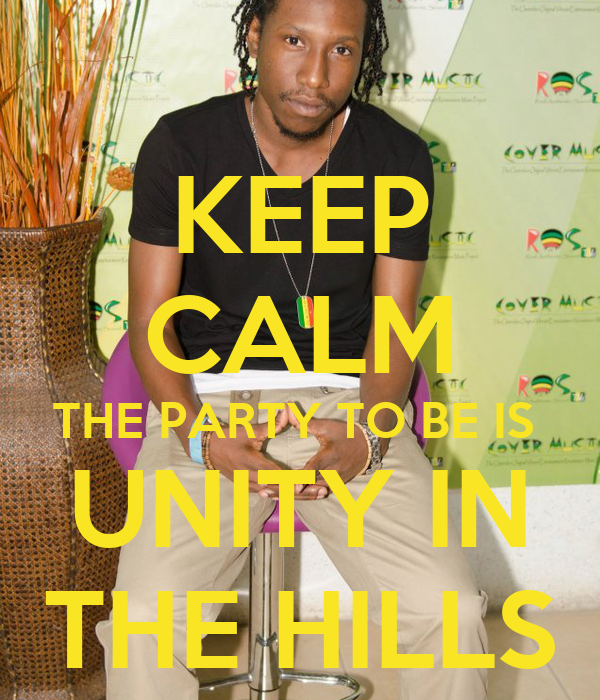 KEEP CALM THE PARTY TO BE IS  UNITY IN THE HILLS