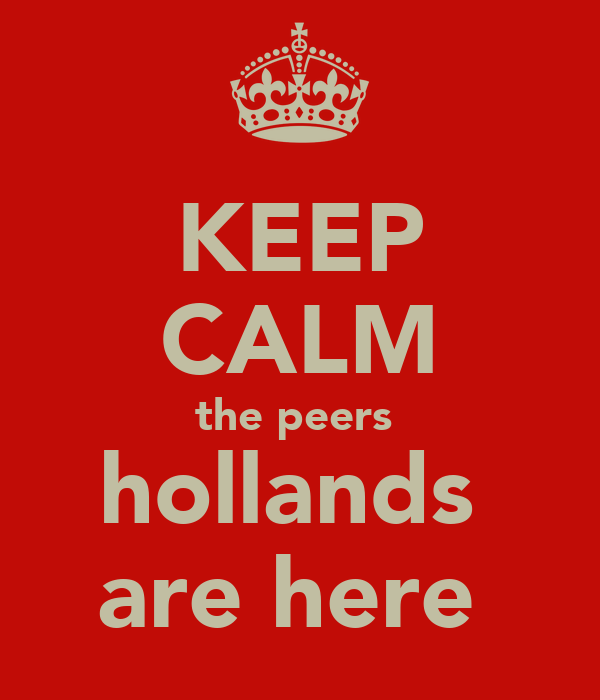 KEEP CALM the peers  hollands  are here