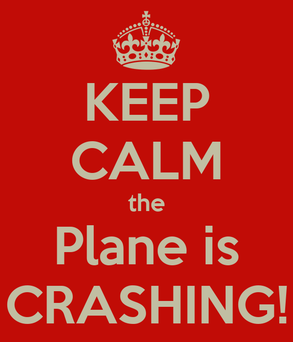 KEEP CALM the Plane is CRASHING!