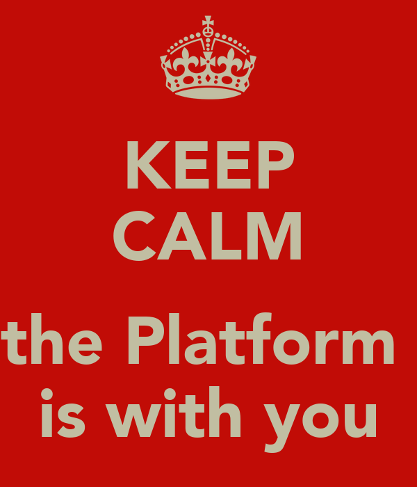 KEEP CALM  the Platform  is with you