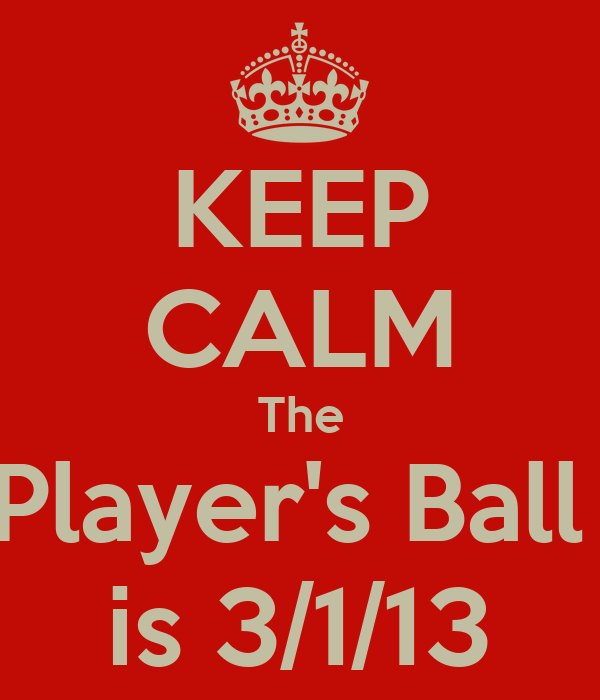 KEEP CALM The Player's Ball  is 3/1/13