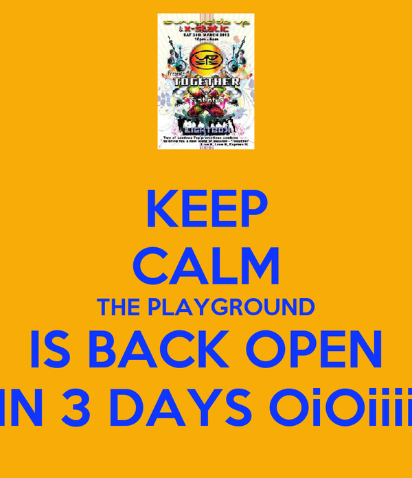 KEEP CALM THE PLAYGROUND IS BACK OPEN IN 3 DAYS OiOiiii