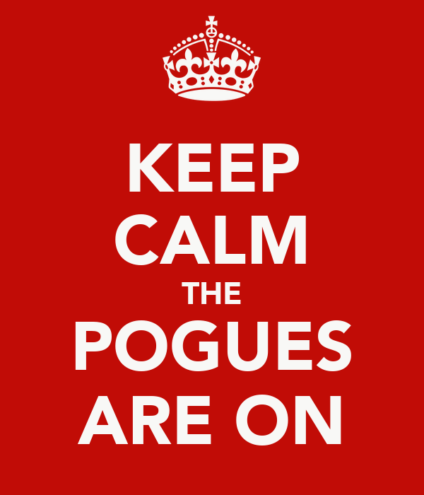 KEEP CALM THE POGUES ARE ON