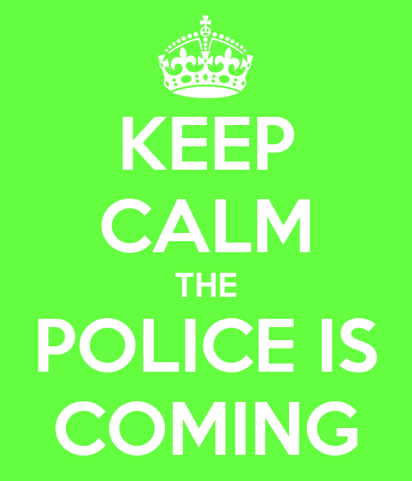 KEEP CALM THE POLICE IS COMING