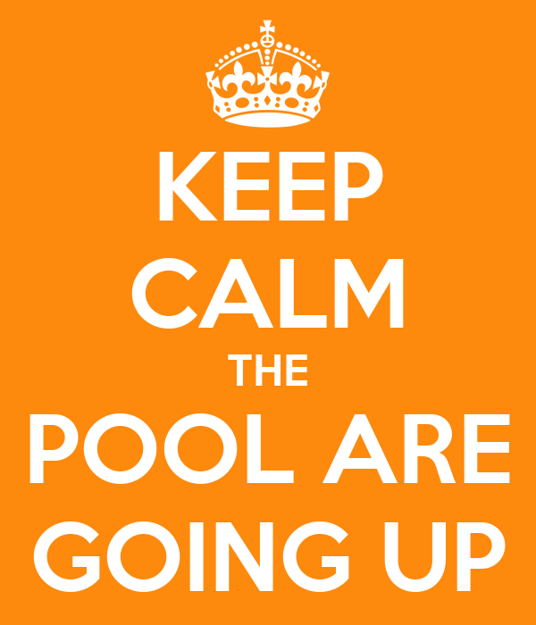 KEEP CALM THE POOL ARE GOING UP