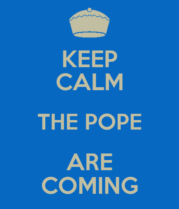 KEEP CALM THE POPE ARE COMING