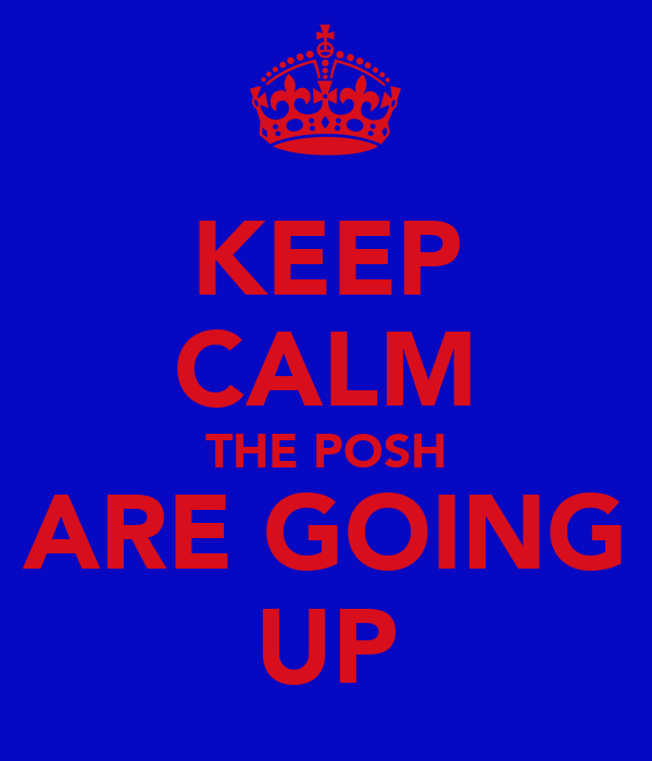 KEEP CALM THE POSH ARE GOING UP
