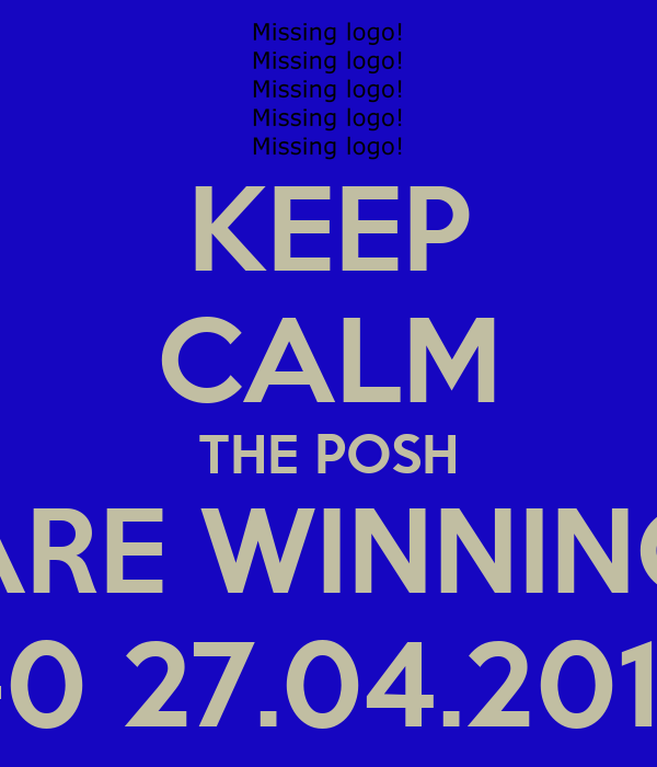 KEEP CALM THE POSH ARE WINNING 1-0 27.04.2013