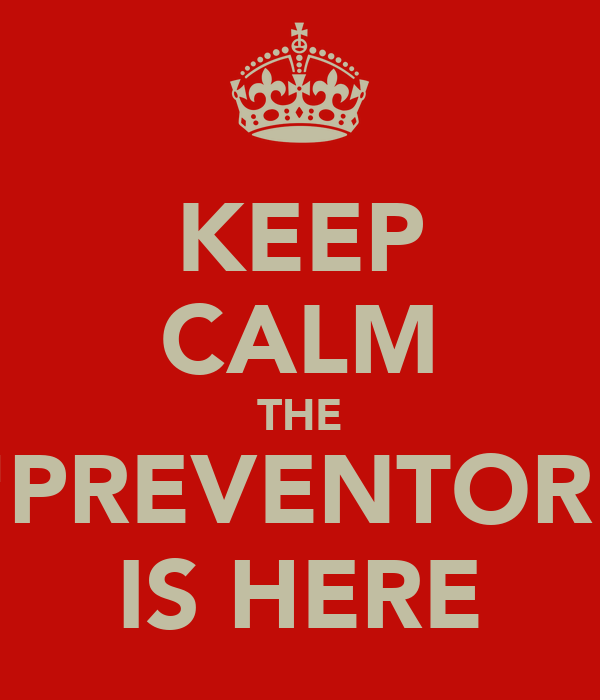 "KEEP CALM THE ""PREVENTOR"" IS HERE"
