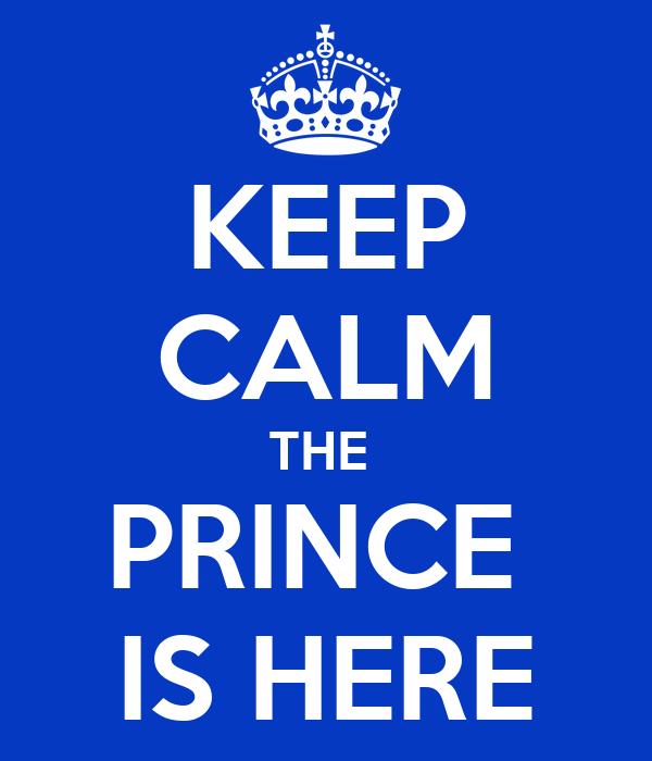 KEEP CALM THE  PRINCE  IS HERE