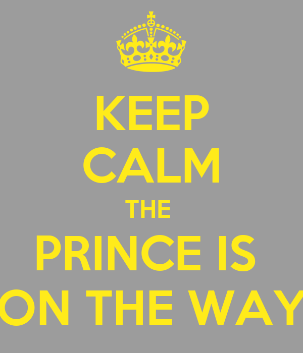 KEEP CALM THE  PRINCE IS  ON THE WAY