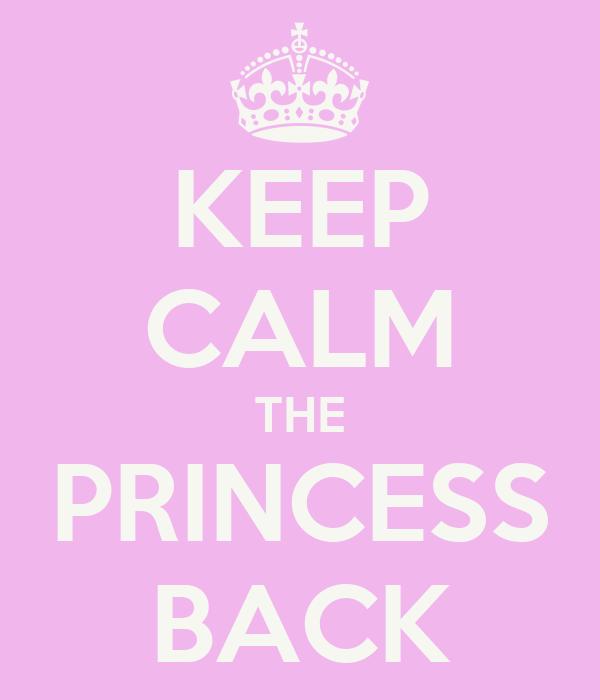 KEEP CALM THE PRINCESS BACK