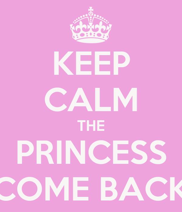 KEEP CALM THE PRINCESS COME BACK