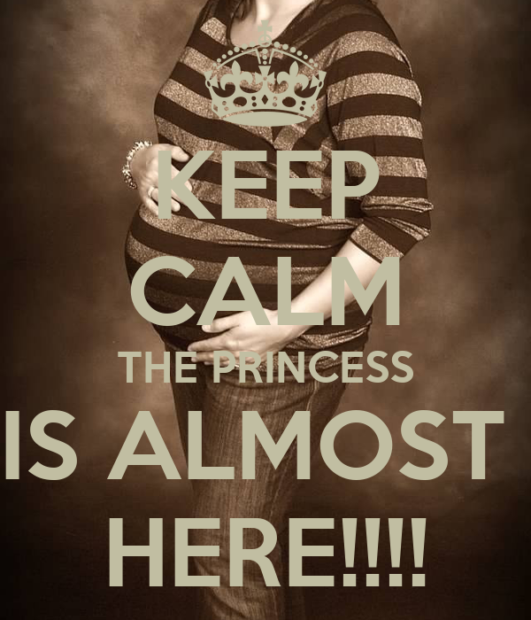 KEEP CALM THE PRINCESS IS ALMOST  HERE!!!!