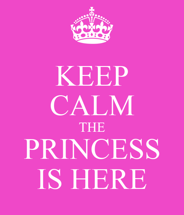 KEEP CALM THE PRINCESS IS HERE