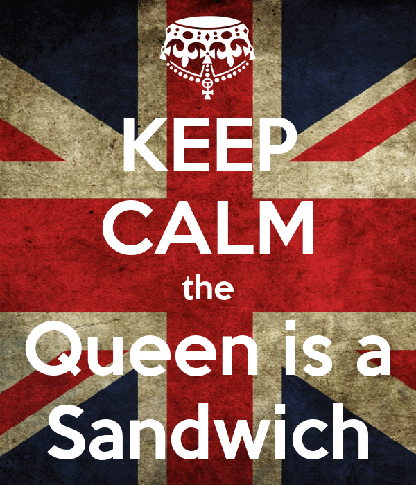 KEEP CALM the Queen is a Sandwich