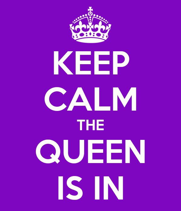 KEEP CALM THE QUEEN IS IN