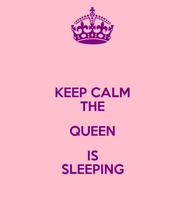 KEEP CALM THE QUEEN IS SLEEPING