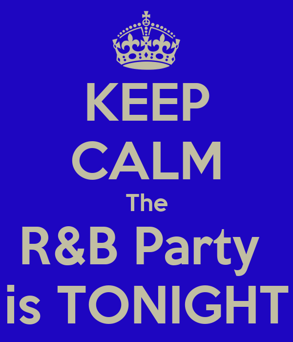 KEEP CALM The R&B Party  is TONIGHT
