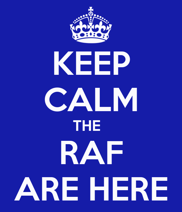 KEEP CALM THE   RAF ARE HERE