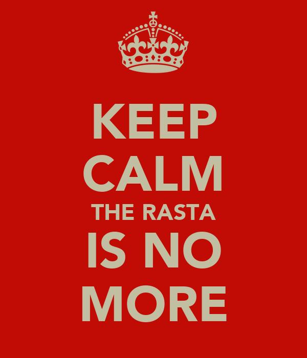 KEEP CALM THE RASTA IS NO MORE
