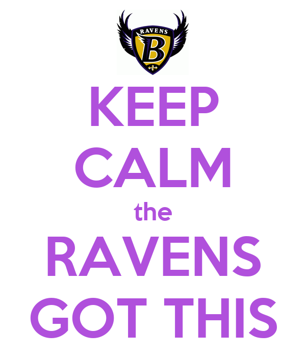 KEEP CALM the RAVENS GOT THIS