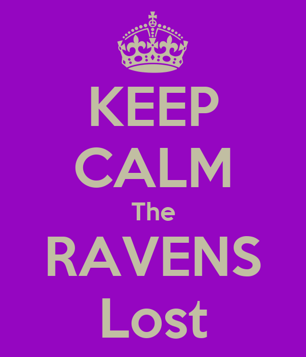 KEEP CALM The RAVENS Lost