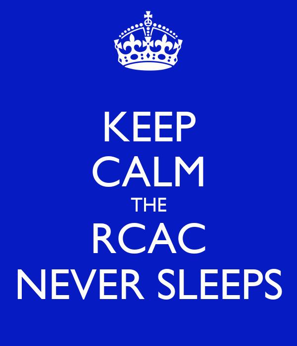 KEEP CALM THE RCAC NEVER SLEEPS