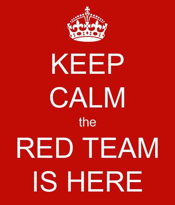 KEEP CALM the RED TEAM IS HERE