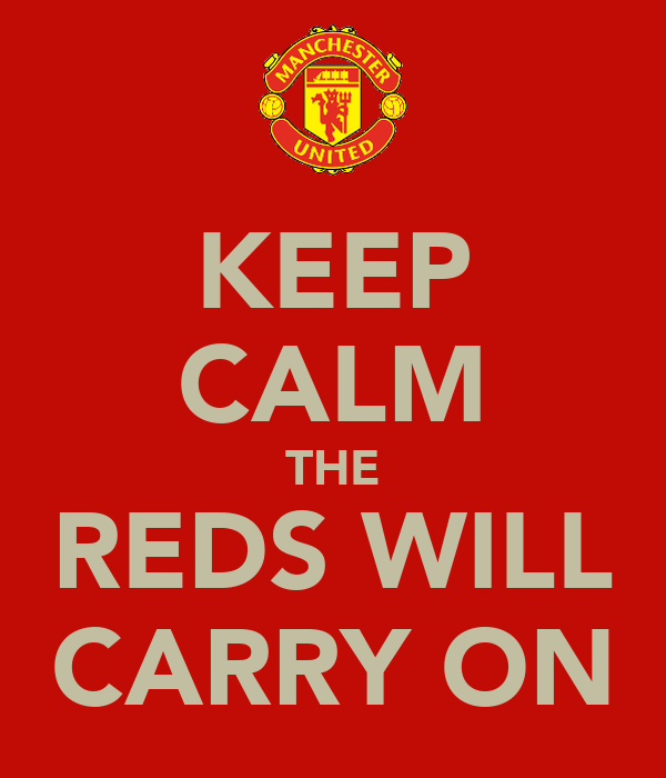 KEEP CALM THE REDS WILL CARRY ON